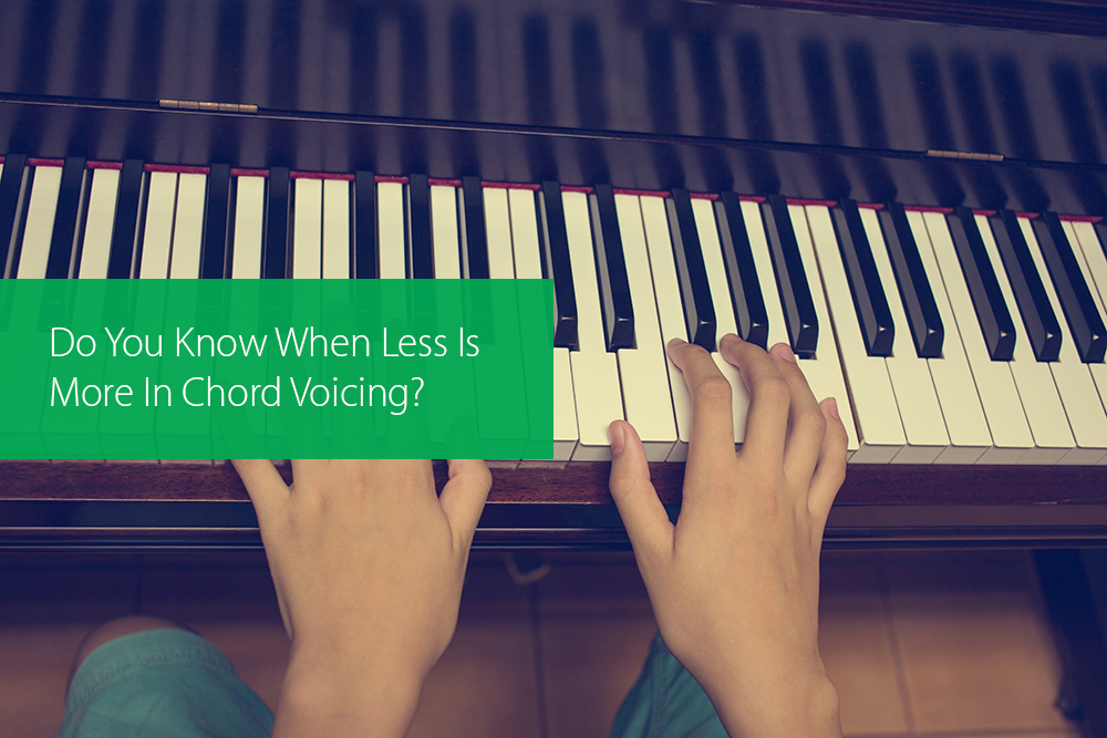 Post image for Do You Know When Less Is More In Chord Voicing?