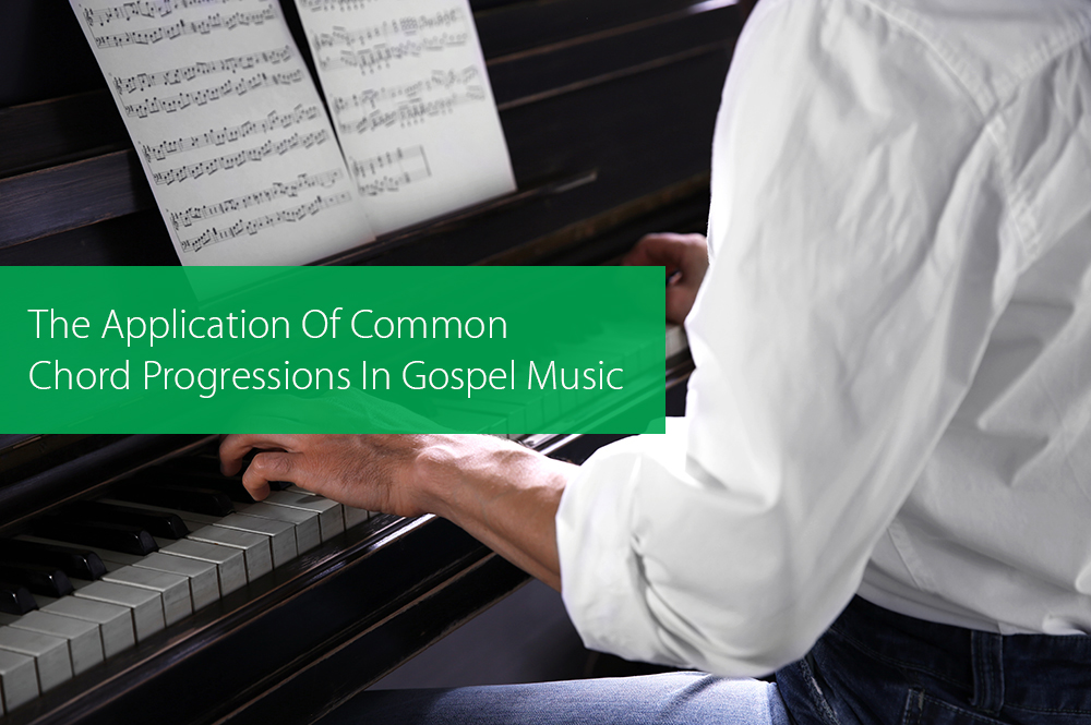 Post image for The Application Of Common Chord Progressions In Gospel Music