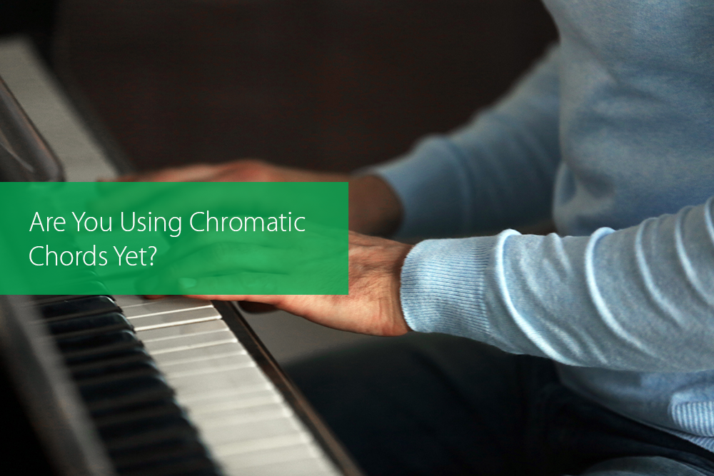 Post image for Are You Using Chromatic Chords Yet?
