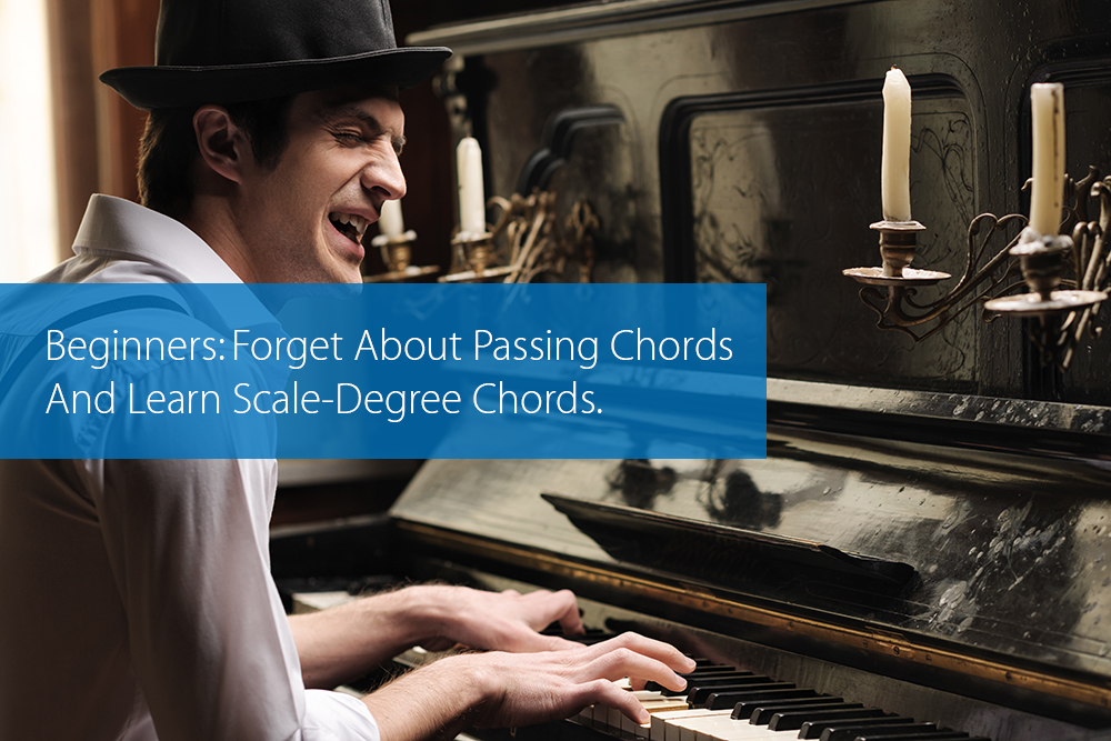 Post image for Beginners: Forget About Passing Chords And Learn Scale-Degree Chords.