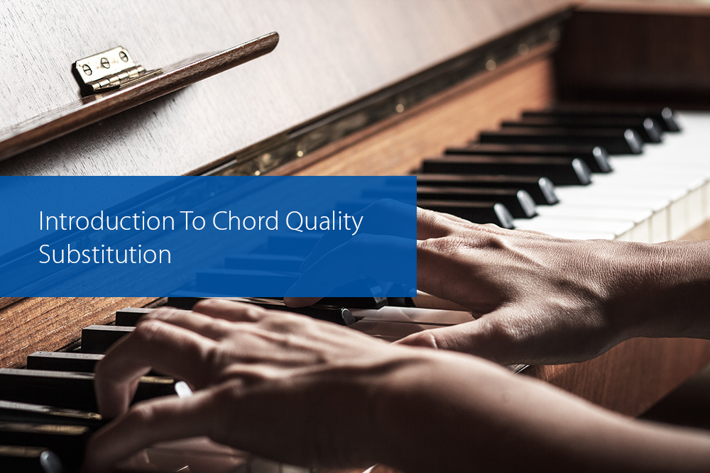Post image for Introduction To Chord Quality Substitution