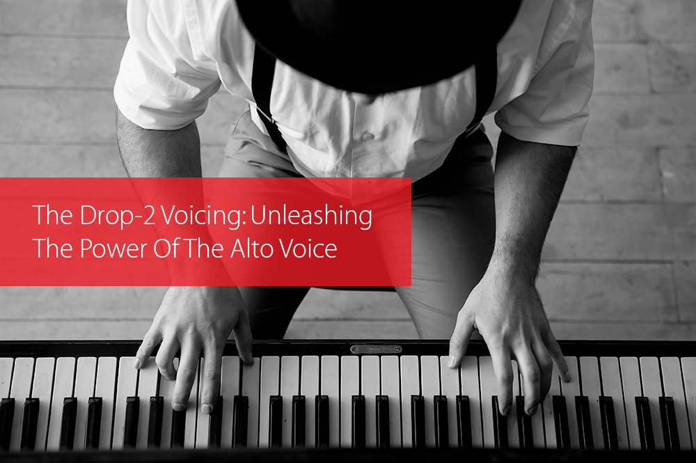 Thumbnail image for The Drop-2 Voicing: Unleashing The Power Of The Alto Voice