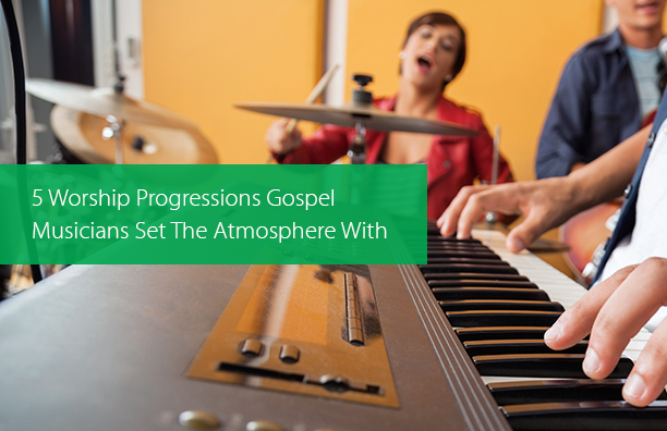 Post image for 5 Worship Progressions Gospel Musicians Set The Atmosphere With