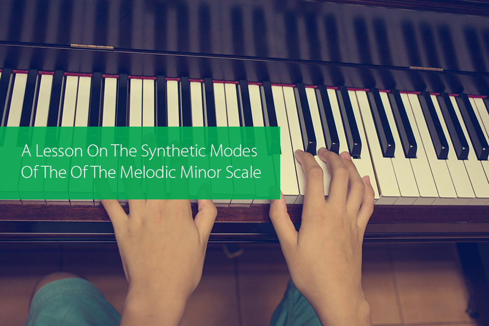 Post image for A Lesson On The Synthetic Modes Of The Of The Melodic Minor Scale