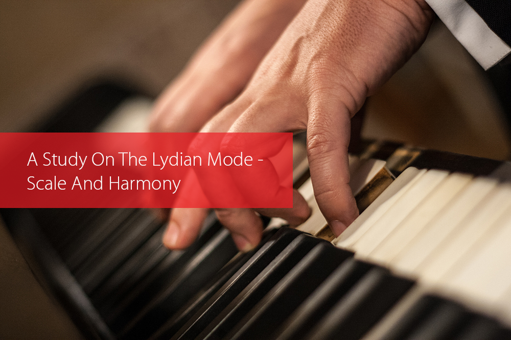 Post image for A Study On The Lydian Mode — Scale And Harmony