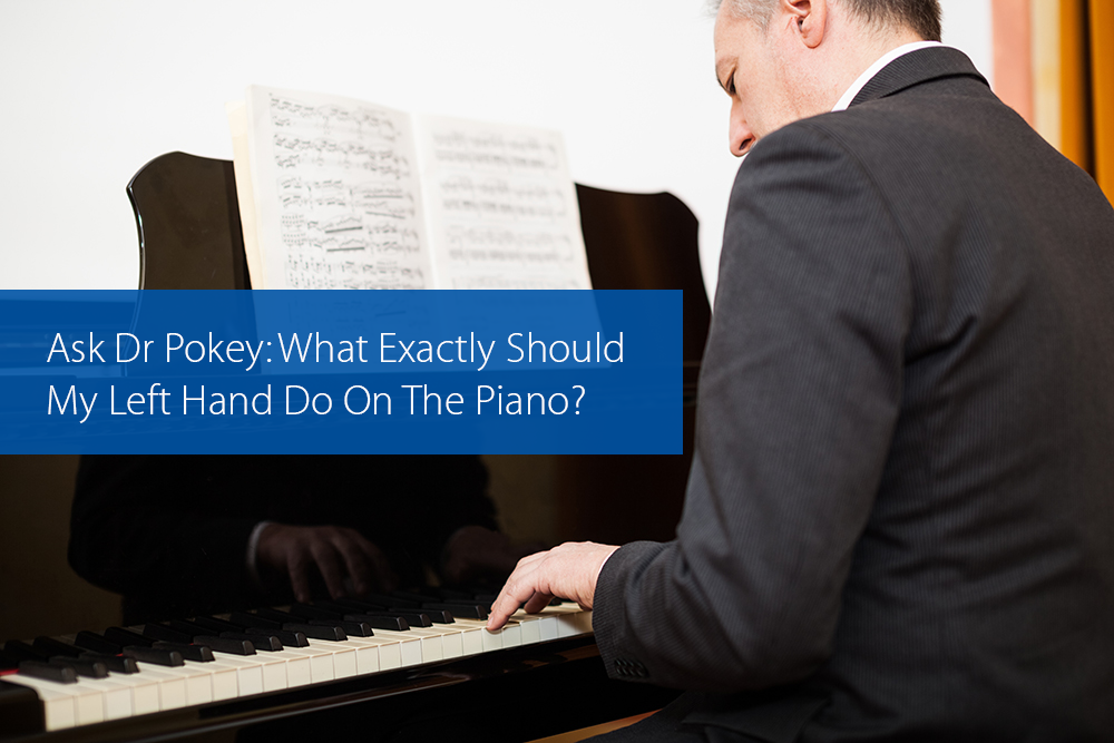 Post image for Ask Dr Pokey: What Exactly Should My Left Hand Do On The Piano?