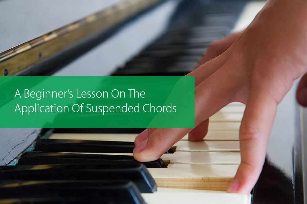 A Beginners Lesson On The Application Of Suspended Chords Hear