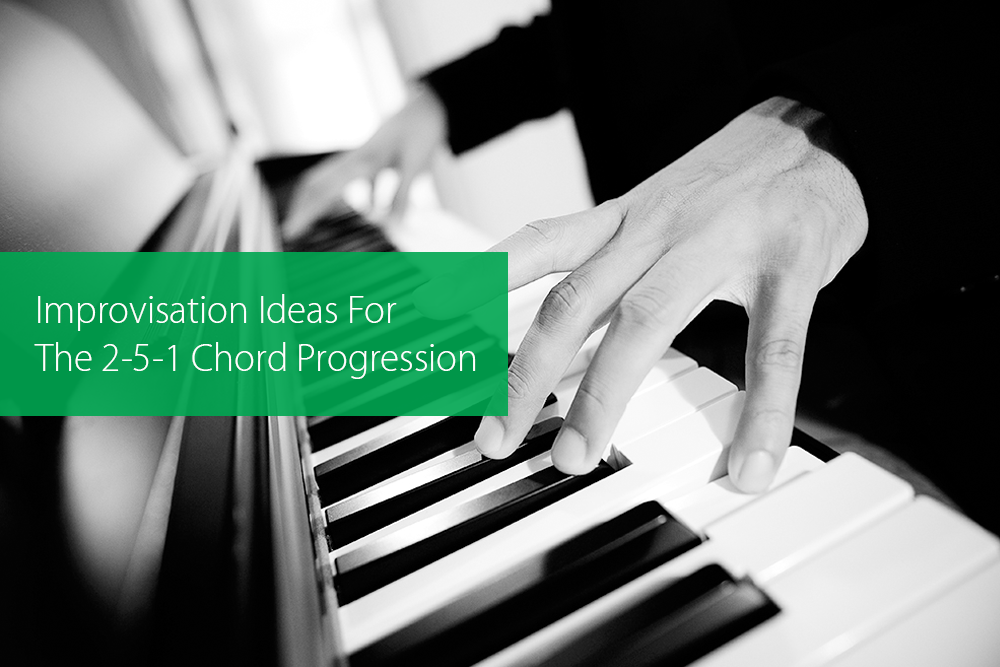Post image for Improvisation Ideas For The 2-5-1 Chord Progression