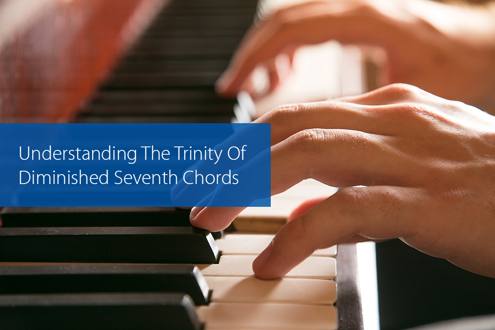 Thumbnail image for Understanding The Trinity Of Diminished Seventh Chords
