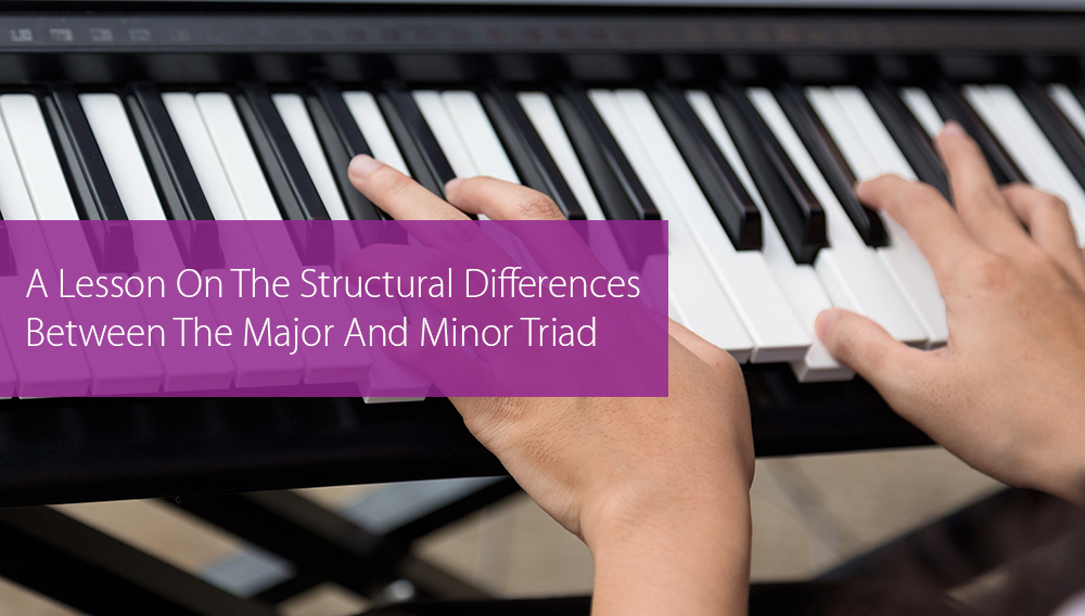 Thumbnail image for A Lesson On The Structural Differences Between The Major And Minor Triad