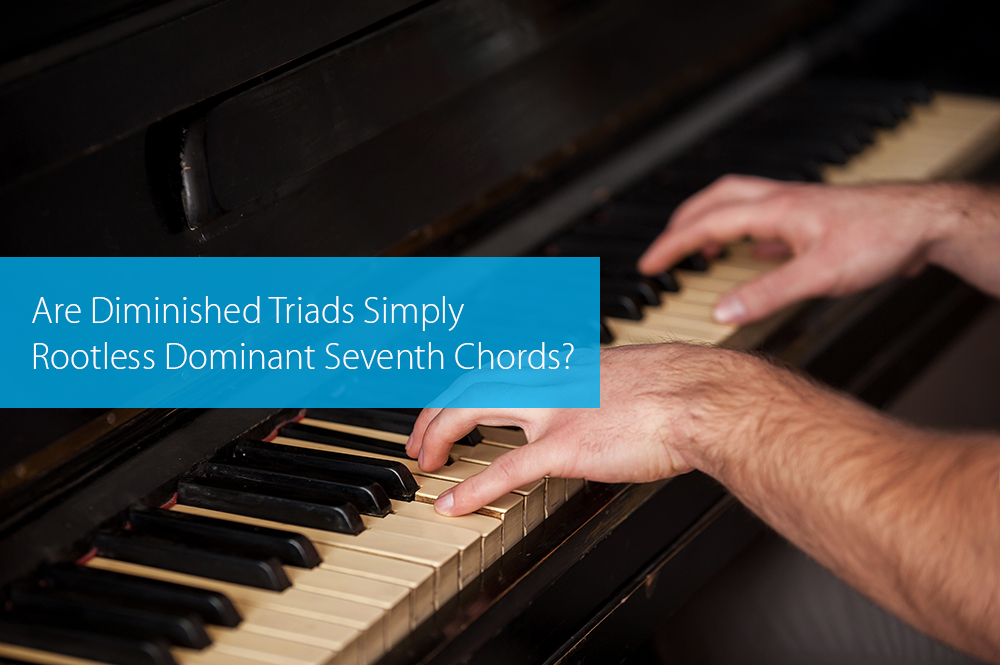Post image for Are Diminished Triads Simply Rootless Dominant Seventh Chords?