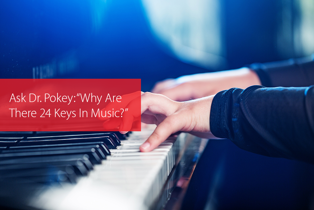 "Post image for Ask Dr. Pokey: ""Why Are There 24 Keys In Music?"""