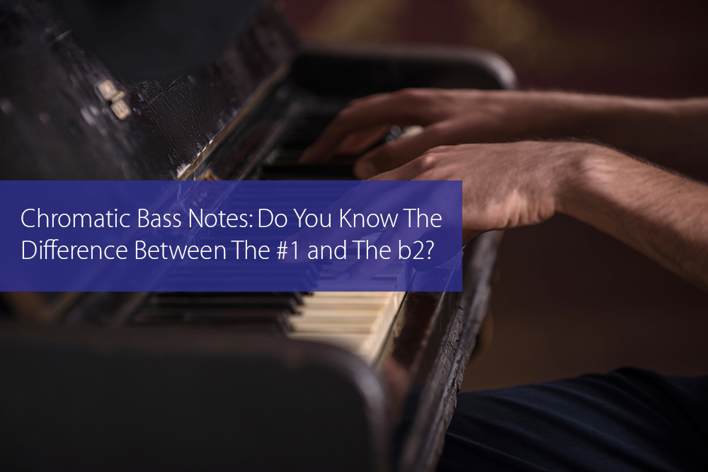 Post image for Chromatic Bass Notes: Do You Know The Difference Between The #1 and The b2?