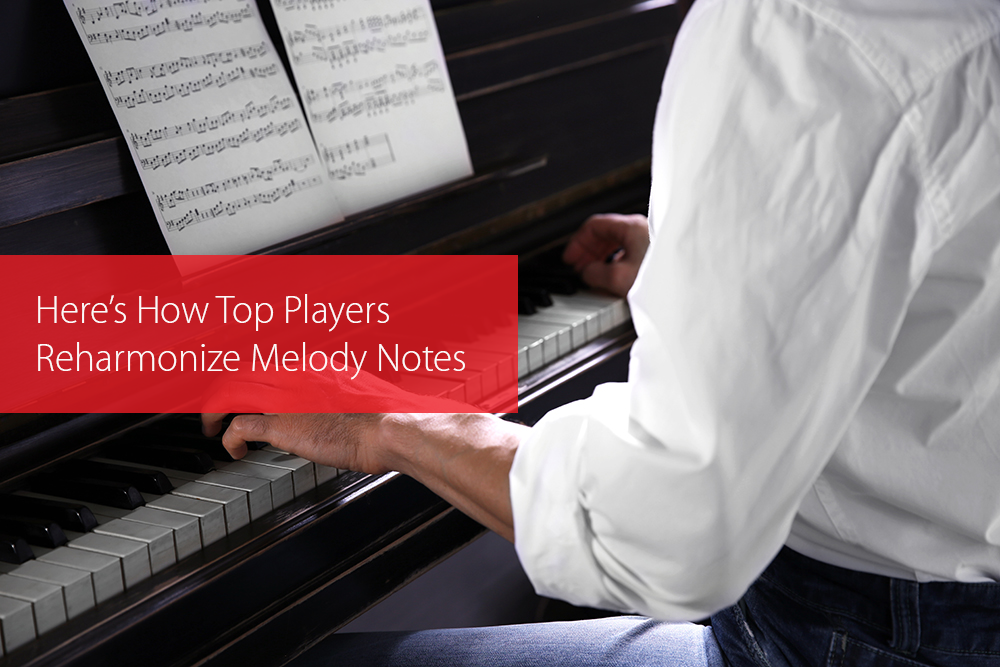 Post image for Here's How Top Players Reharmonize Melody Notes
