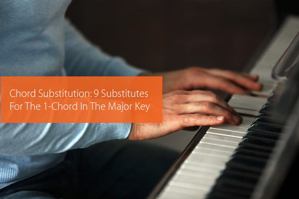 Thumbnail image for Chord Substitution: 9 Substitutes For The 1-Chord In The Major Key