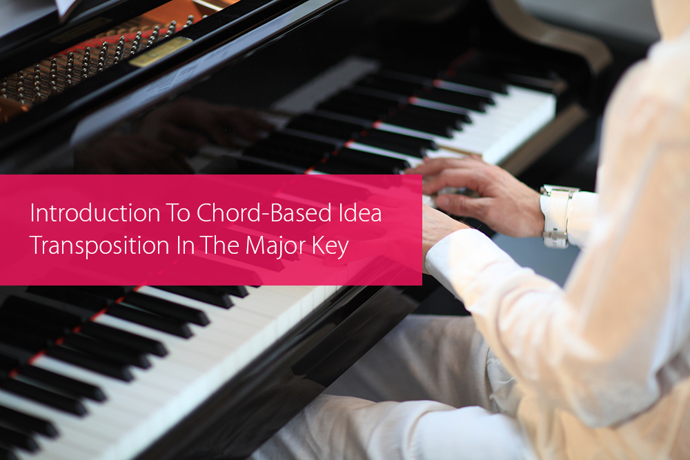 Post image for Introduction To Chord-Based Idea Transposition In The Major Key