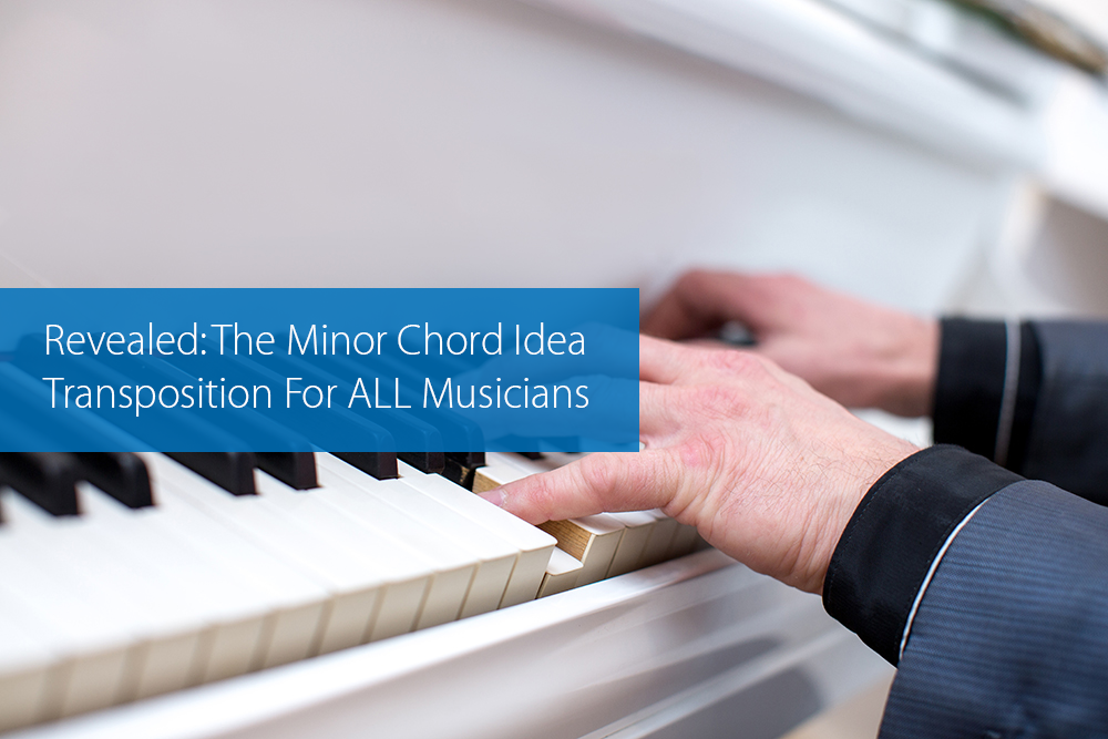 Thumbnail image for Revealed: The Minor Chord Idea Transposition For ALL Musicians