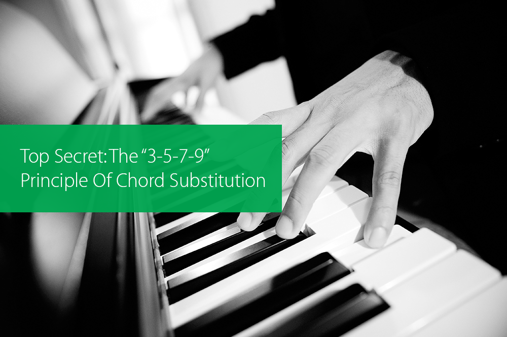 Top Secret The 3 5 7 9 Principle Of Chord Substitution Hear And