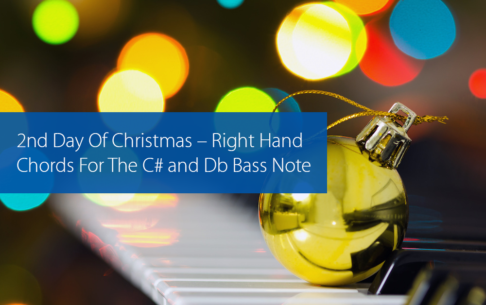 Post image for 2nd Day Of Christmas – Right Hand Chords For The C# and Db Bass Note