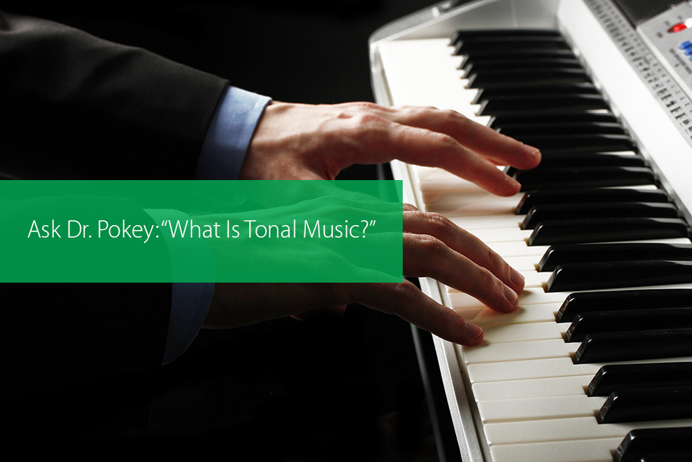 "Post image for Ask Dr. Pokey: ""What Is Tonal Music?"""