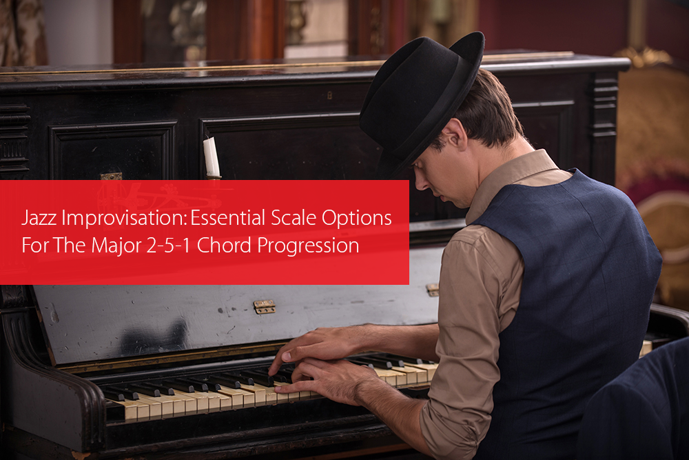 Thumbnail image for Jazz Improvisation: Essential Scale Options For The Major 2-5-1 Chord Progression
