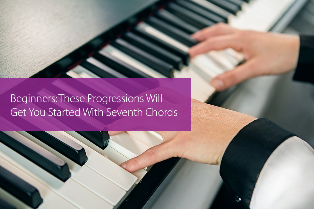 Post image for Beginners: These Progressions Will Get You Started With Seventh Chords