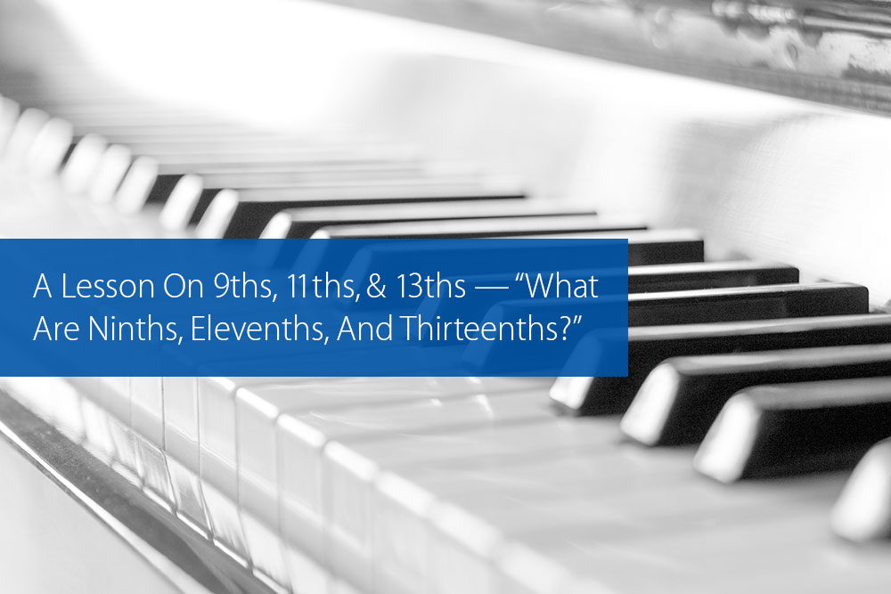"""Post image for A Lesson On 9ths, 11ths, & 13ths — """"What Are Ninths, Elevenths, And Thirteenths?"""""""