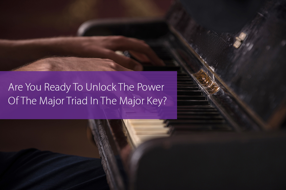 Post image for Are You Ready To Unlock The Power Of The Major Triad In The Major Key? [Intermediate Players Only]