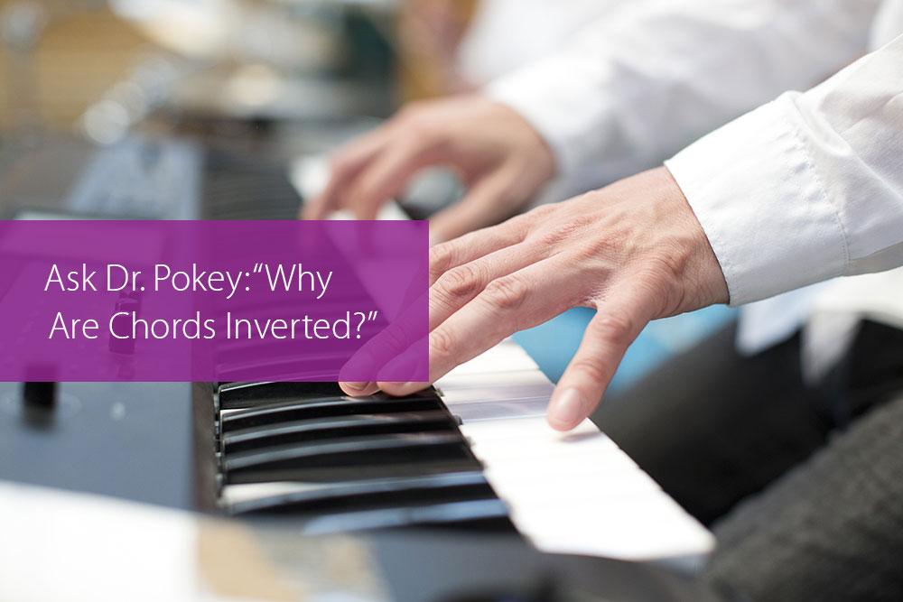 "Post image for Ask Dr. Pokey: ""Why Are Chords Inverted?"""