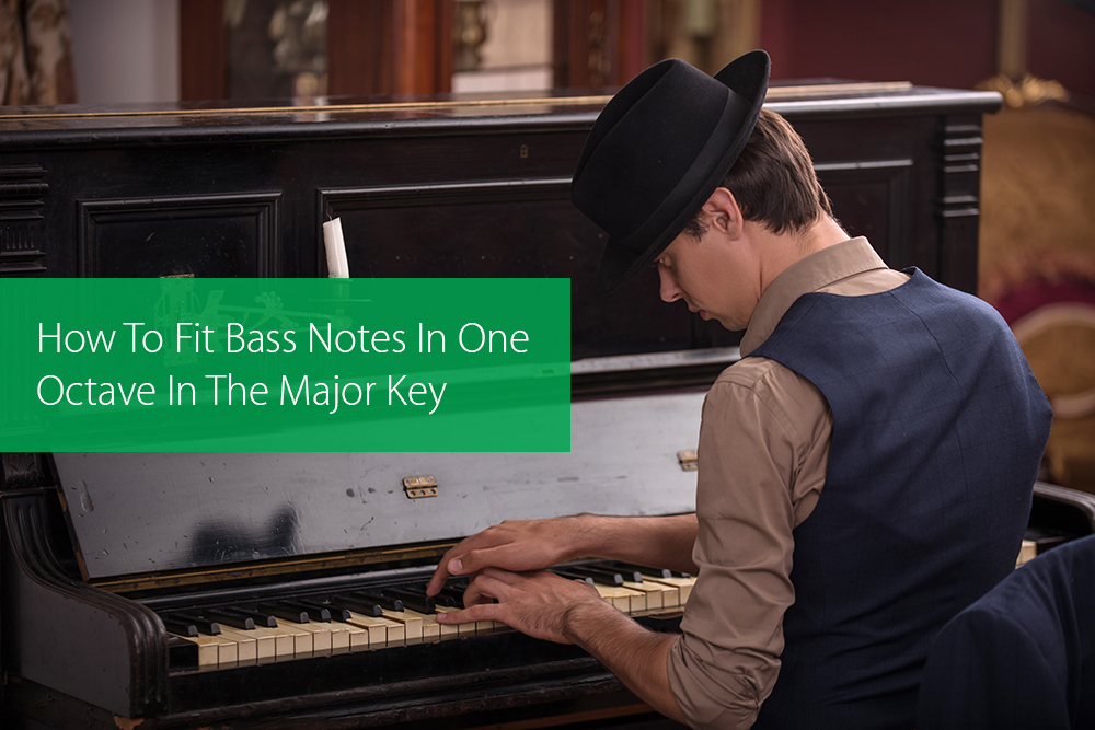 Post image for How To Fit Bass Notes In One Octave In The Major Key