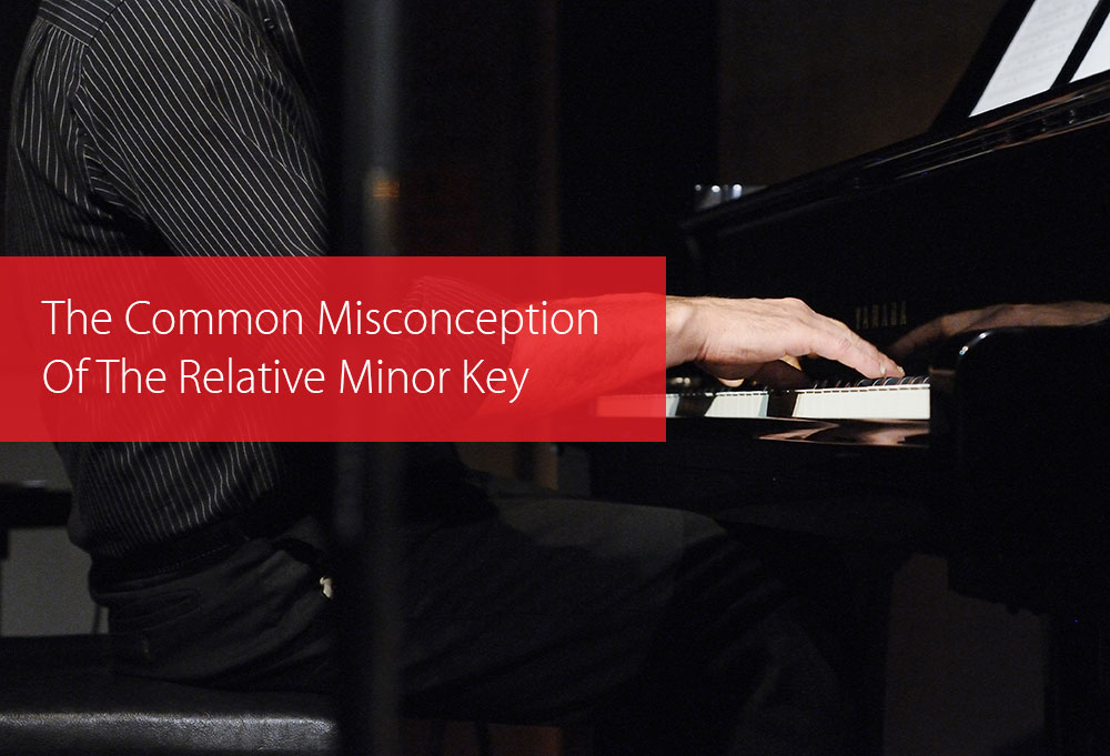 Post image for The Common Misconception Of The Relative Minor Key