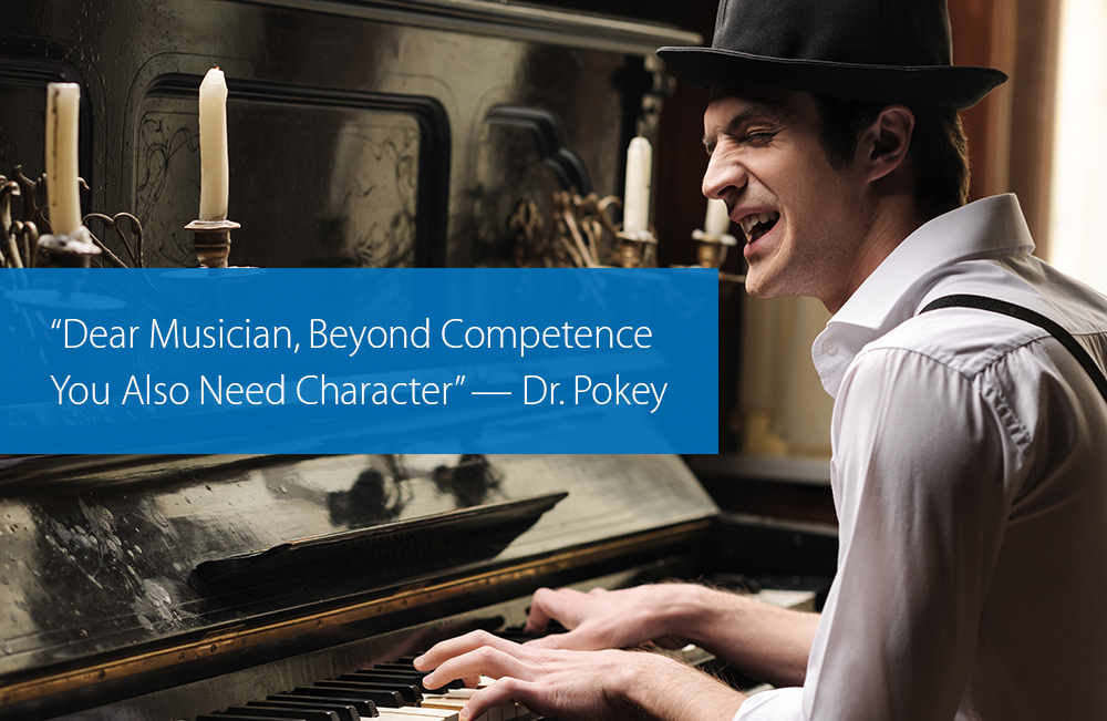 "Post image for ""Dear Musician, Beyond Competence You Also Need Character"" — Dr. Pokey"
