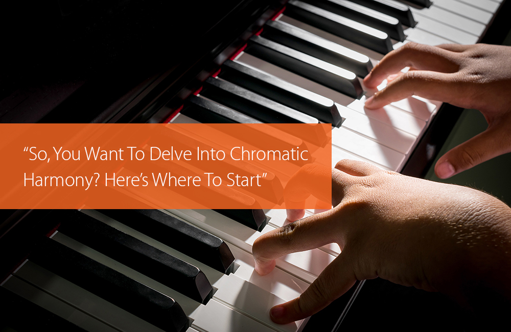 "Post image for ""So, You Want To Delve Into Chromatic Harmony? Here's Where To Start"""