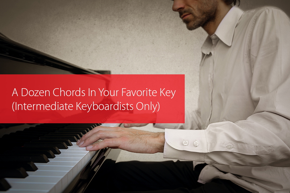 Thumbnail image for A Dozen Chords In Your Favorite Key (Intermediate Keyboardists Only)