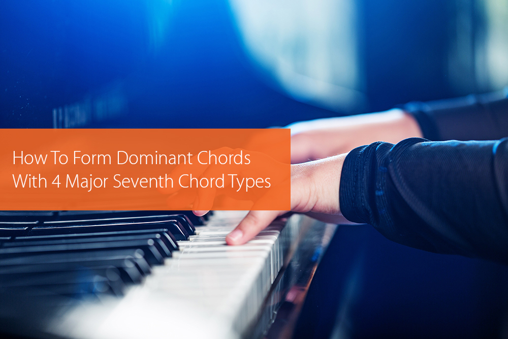 Post image for How To Form Dominant Chords With 4 Major Seventh Chord Types