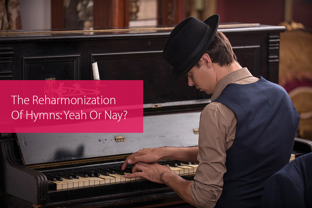 Post image for The Reharmonization Of Hymns: Yeah Or Nay?