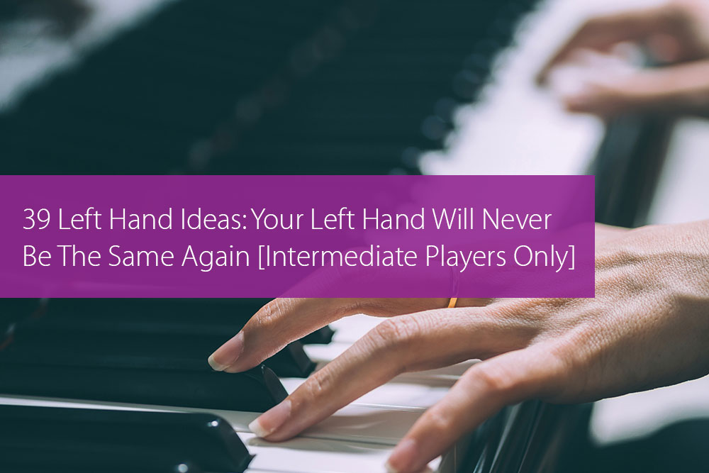 Post image for 39 Left Hand Ideas: Your Left Hand Will Never Be The Same Again [Intermediate Players Only]