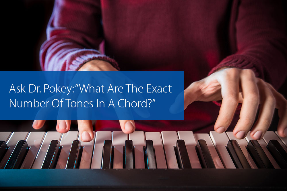 "Post image for Ask Dr. Pokey: ""What Are The Exact Number Of Tones In A Chord?"""