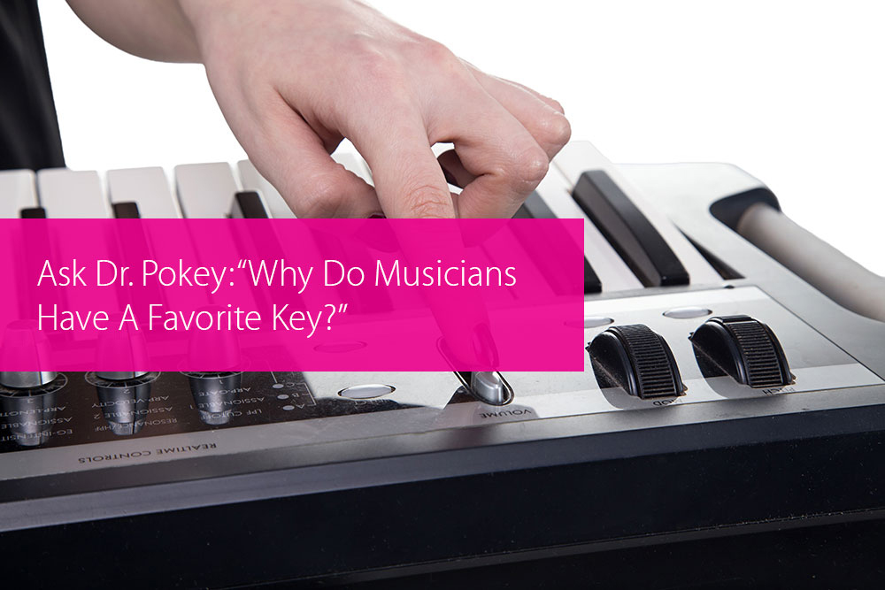 "Post image for Ask Dr. Pokey: ""Why Do Musicians Have A Favorite Key?"""
