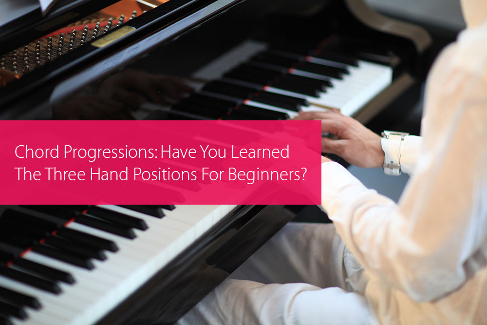 Thumbnail image for Chord Progressions: Have You Learned The Three Hand Positions For Beginners?