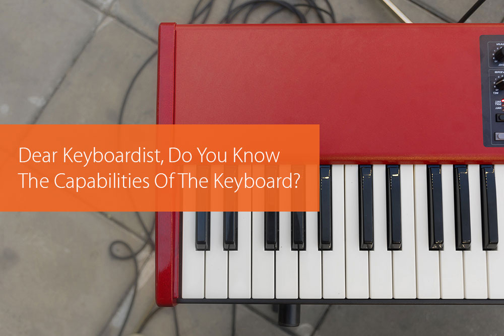 Post image for Dear Keyboardist, Do You Know The Capabilities Of The Keyboard?