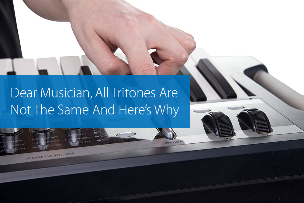 Post image for Dear Musician, All Tritones Are Not The Same And Here's Why