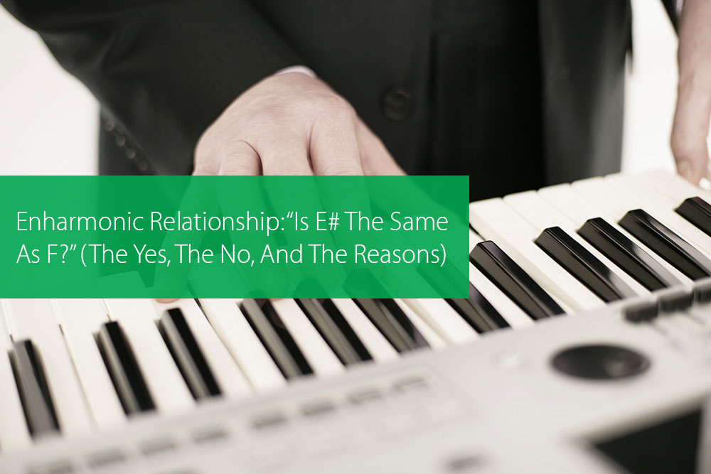 """Post image for Enharmonic Relationship: """"Is E# The Same As F?"""" (The Yes, The No, And The Reasons)"""