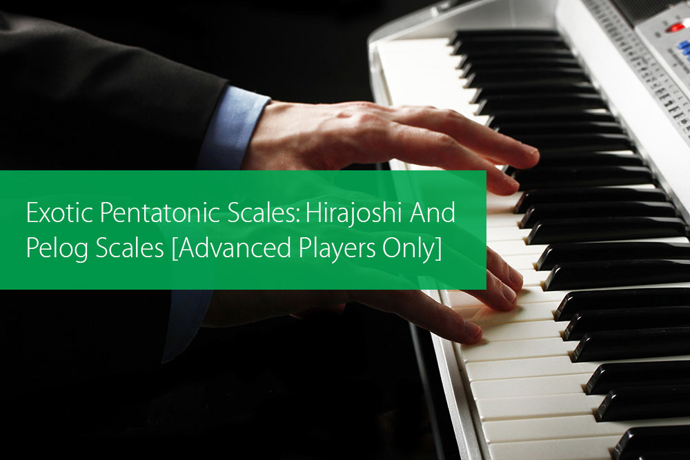 Post image for Exotic Pentatonic Scales: Hirajoshi And Pelog Scales [Advanced Players Only]