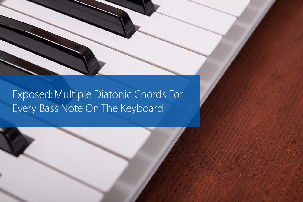 Thumbnail image for Exposed: Multiple Diatonic Chords For Every Bass Note On The Keyboard