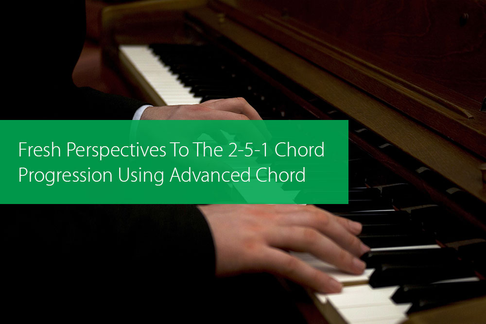 Thumbnail image for Fresh Perspectives To The 2-5-1 Chord Progression Using Advanced Chord Voicings