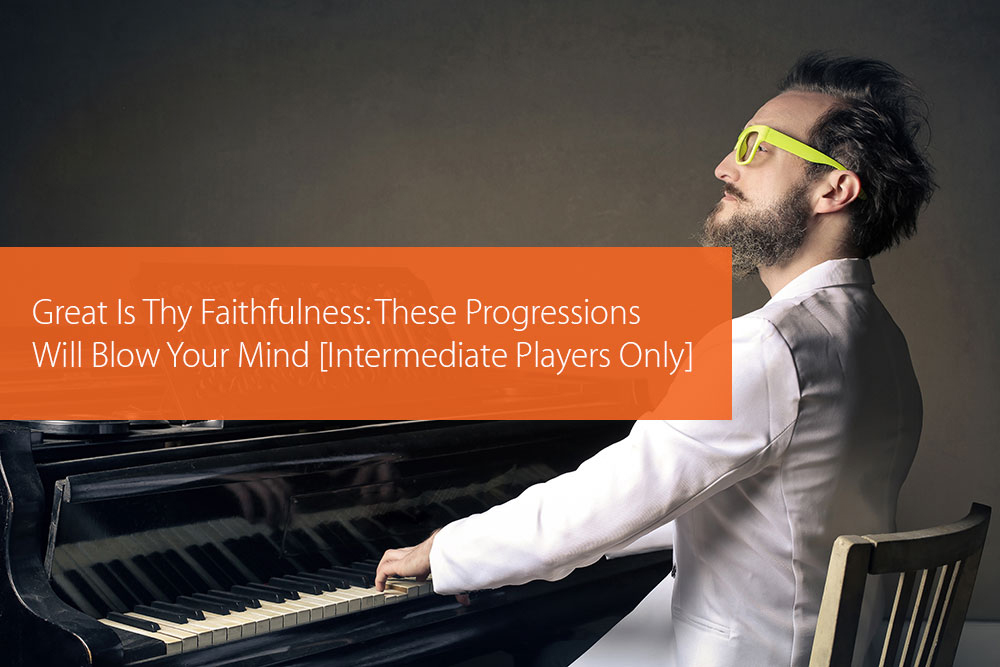 Thumbnail image for Great Is Thy Faithfulness: These Progressions Will Blow Your Mind [Intermediate Players Only]