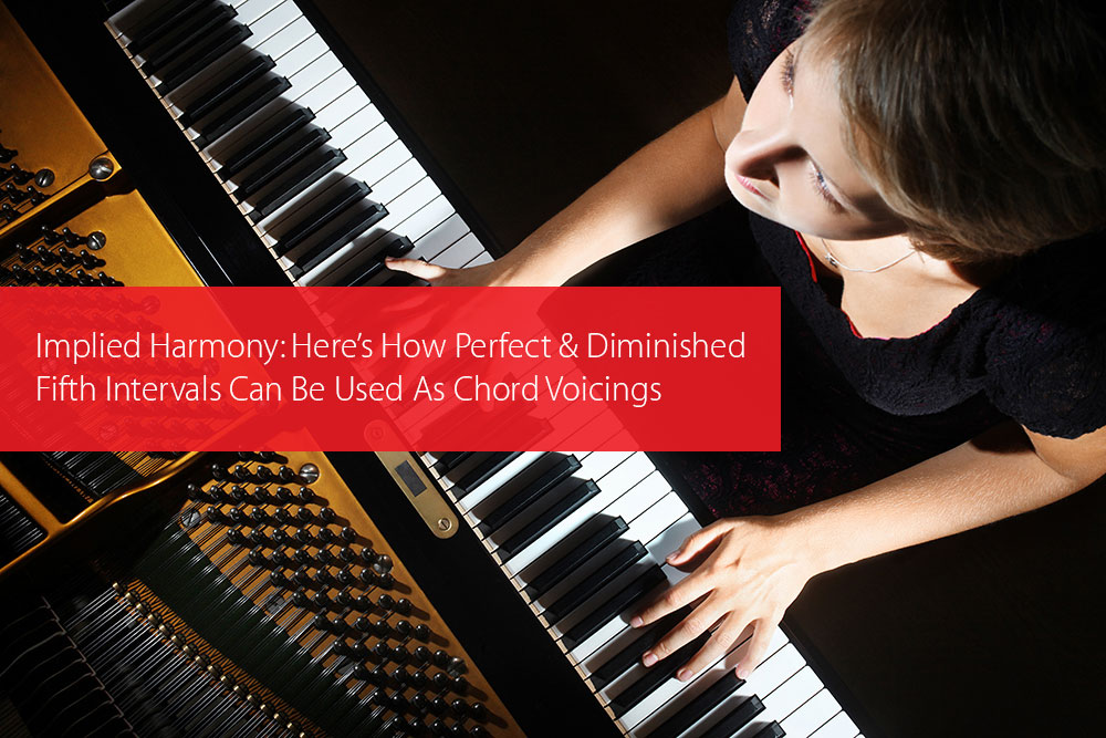 Post image for Implied Harmony: Here's How Perfect And Diminished Fifth Intervals Can Be Used As Chord Voicings
