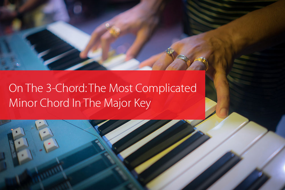 Thumbnail image for On The 3-Chord: The Most Complicated Minor Chord In The Major Key