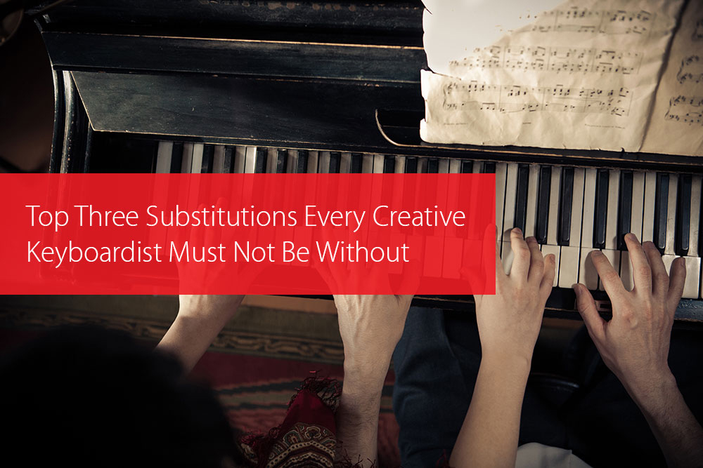 Thumbnail image for Top Three Substitutions Every Creative Keyboardist Must Not Be Without